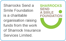 Sharrocks Send a Smile Foundation is a charitable organisation raising funds from the work of Sharrock Insurance Services Limited.
